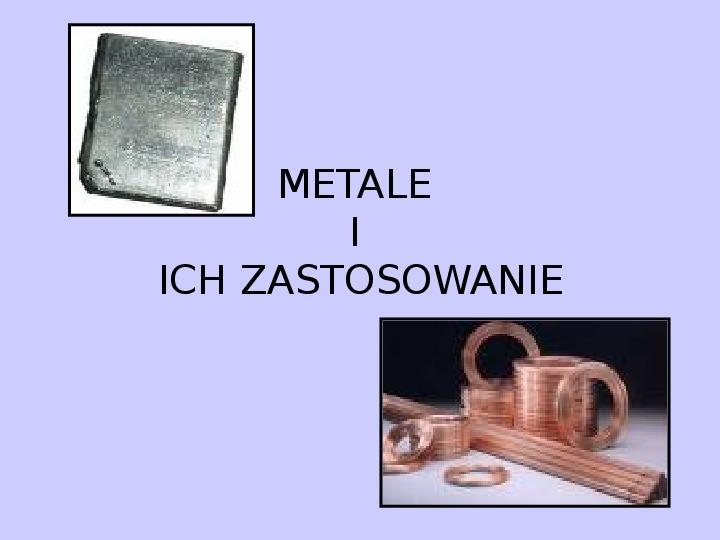 Metale i ich zastosowania - Slajd 1
