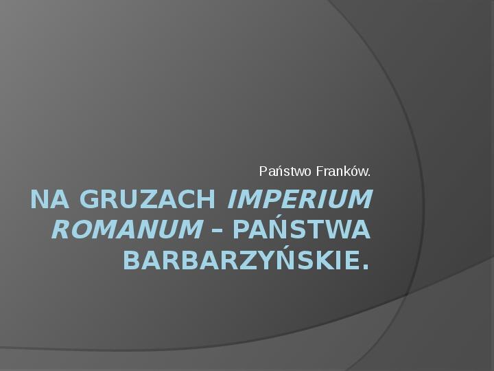 Na gruzach Imperium Romanum – państwa barbarzyńskie - Slajd 1