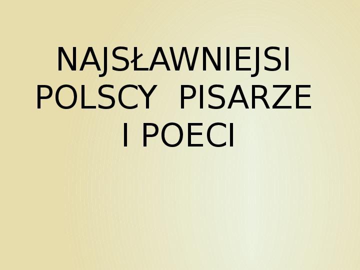 Najsławniejsi polscy pisarze i poeci - Slajd 1