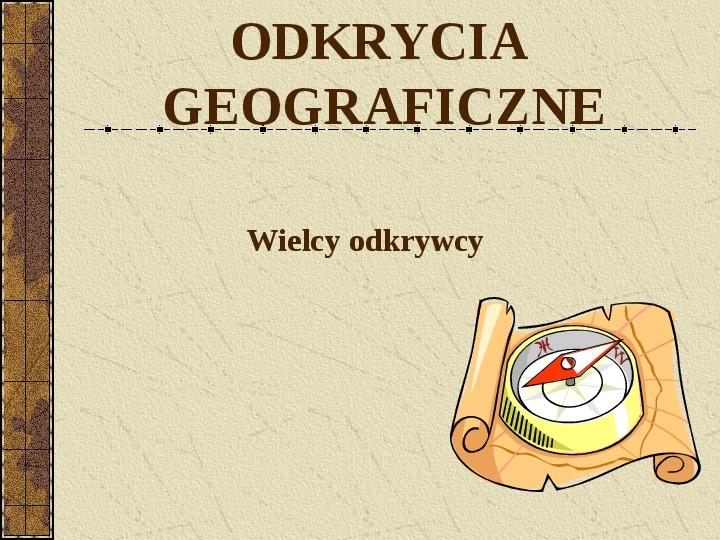 Odkrycia geograficzne. Wielcy odkrywcy - Slajd 1
