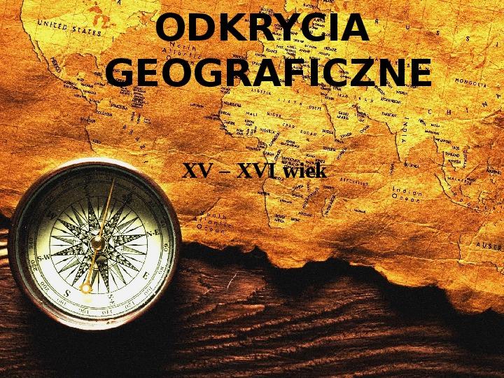 Odkrycia geograficzne. XV - XVI wiek - Slajd 1