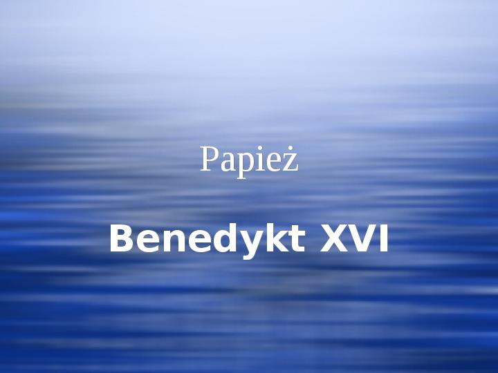 Papież Benedykt XVI - Slajd 1