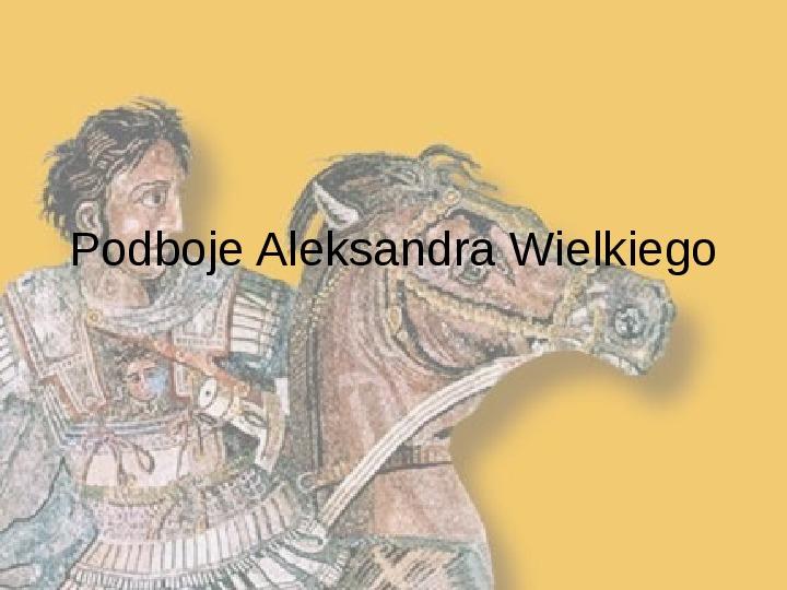 Podboje Aleksandra Wielkiego - Slajd 1