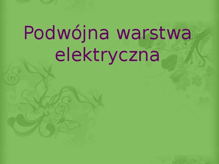 Podwójna warstwa elektryczna - Slajd 1