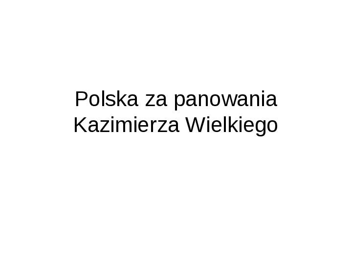 Polska za panowania Kazimierza Wielkiego - Slajd 1