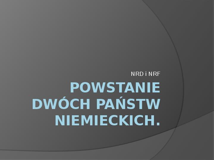 Powstanie dwóch państw niemieckich - NRD i NRF - Slajd 1