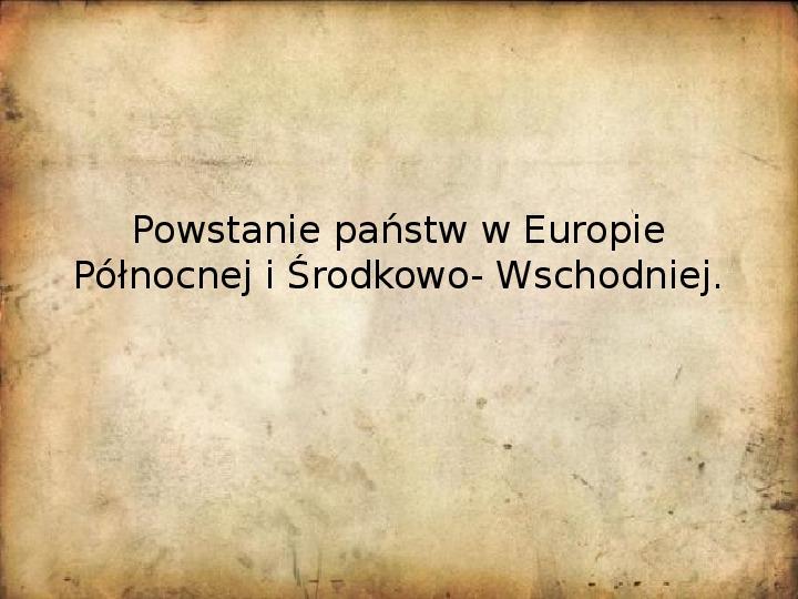 Powstanie państw w Europie Północnej i Środkowo- Wschodniej - Slajd 1