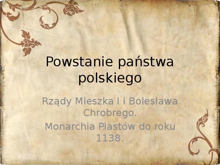 Powstanie państwa polskiego - od Mieszka I do Bolesława Krzywustego (1109) - Slajd 1