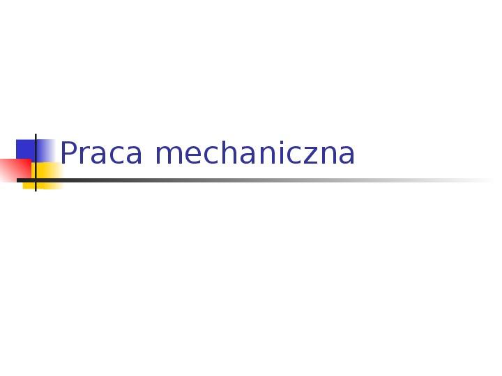 Praca mechaniczna - Slajd 0