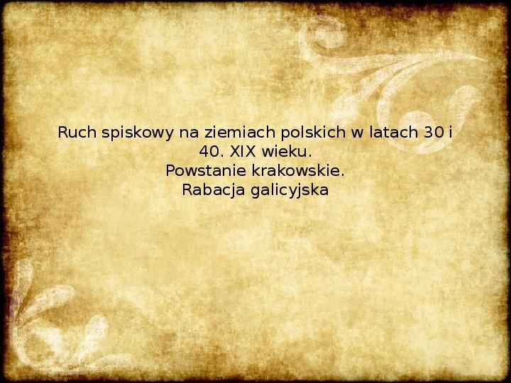 Ruch spiskowy na ziemiach polskich w latach 30 i 40 XIX wieku. Powstanie krakowskie. Rabacja galicyjska - Slajd 1