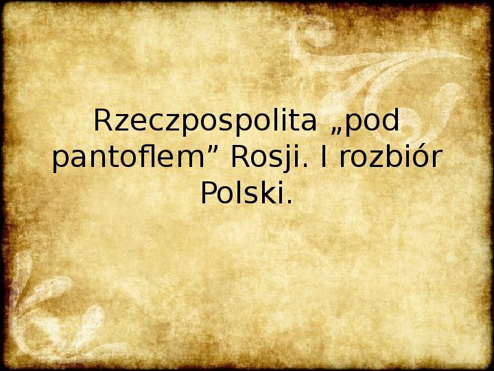 Rzeczpospolita pod pantoflem Rosji (XVIII wiek) - Slajd 1