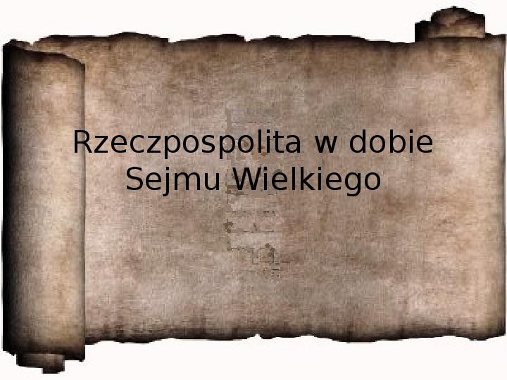 Rzeczpospolita w dobie Sejmu Wielkiego - Slajd 1