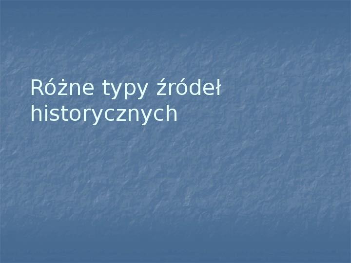 Różne typy źródeł historycznych - Slajd 1