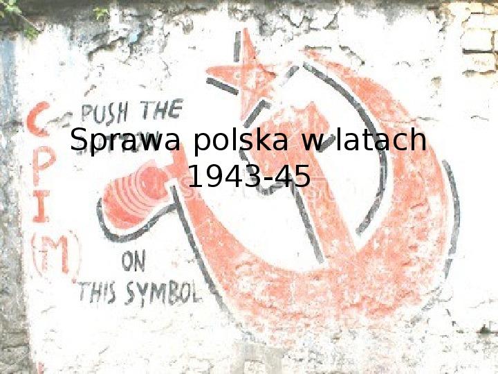 Sprawa polska w latach 1943-45 - Slajd 1