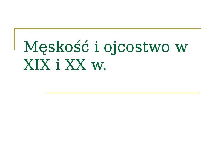 Męskość i ojcostwo w XIX i XX w. - Slajd 1