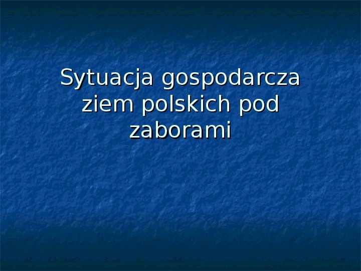Sytuacja gospodarcza ziem polskich pod zaborami - Slajd 0