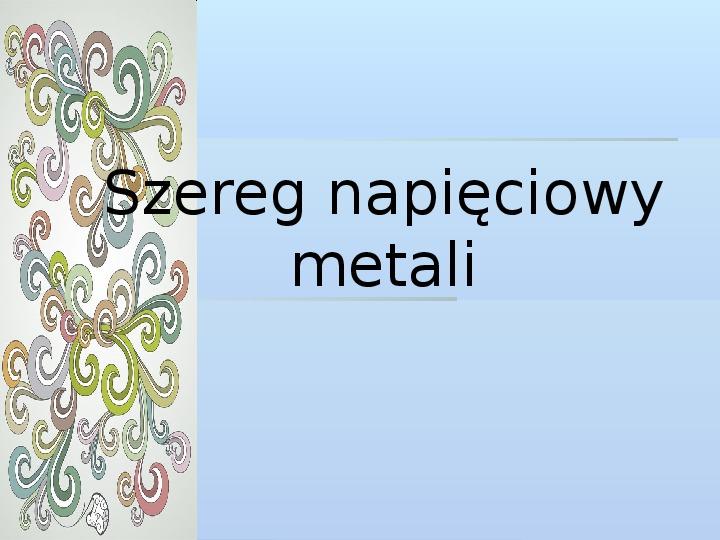 Szereg napięciowy metali - Slajd 1