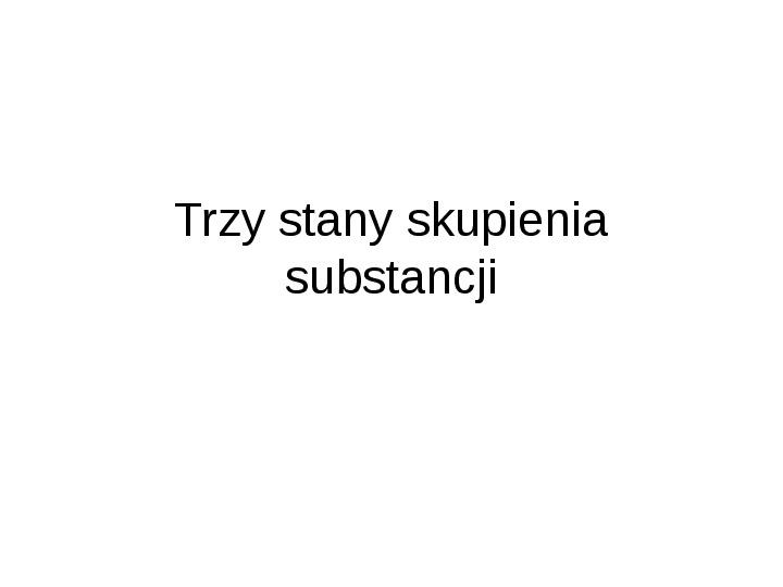 Trzy stany skupienia substancji - Slajd 1