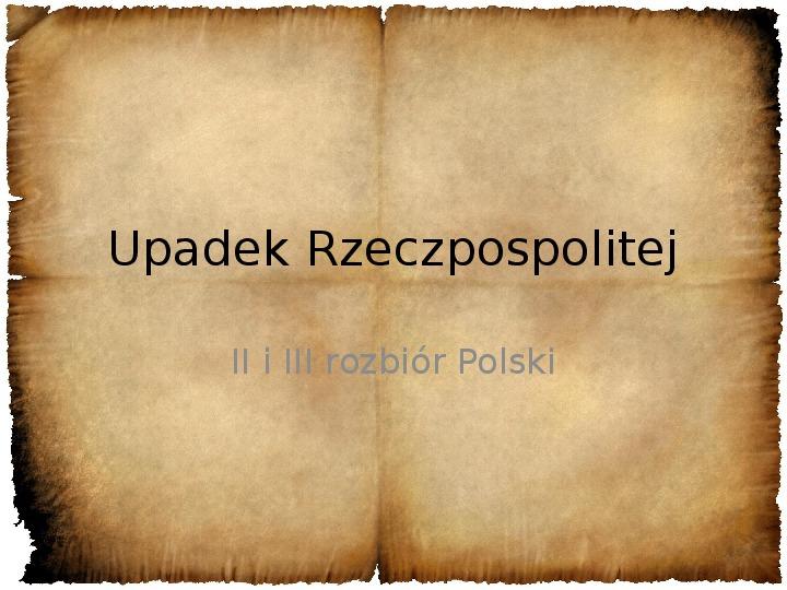 Upadek Rzeczpospolitej -  II i III rozbiór Polski - Slajd 1
