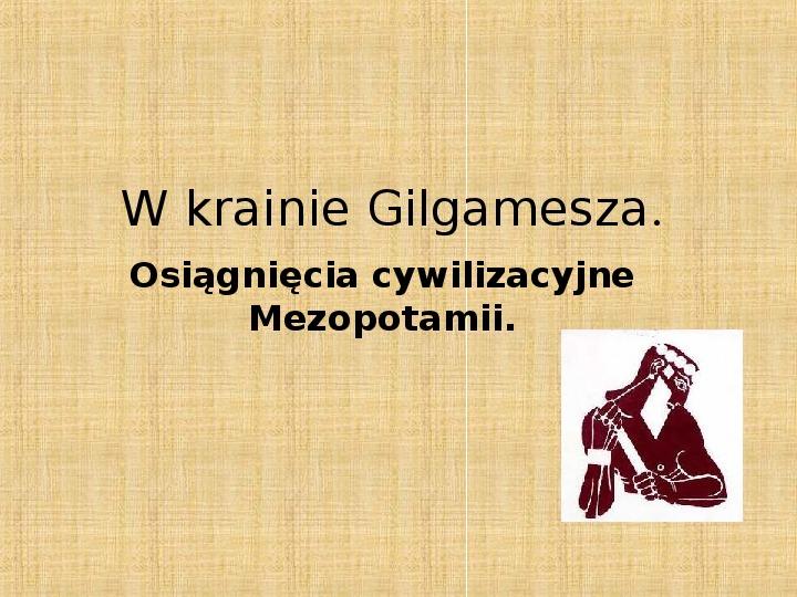 W krainie Gilgamesza. Osiagnięcia Starożytnej Mezopotamii - Slajd 1