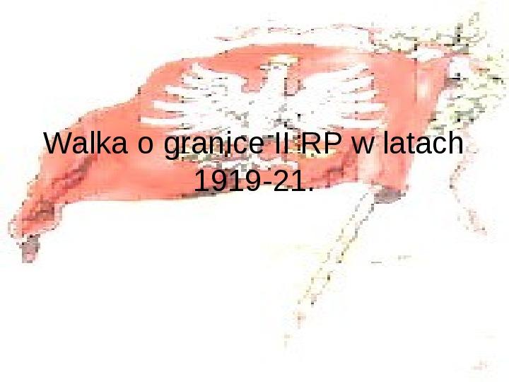 Walka o granice II RP w latach 1919-21 - Slajd 1
