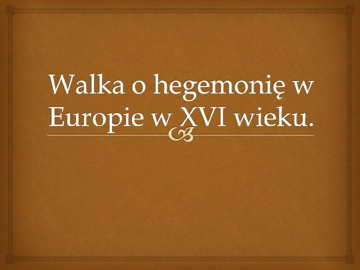 Walka o hegemonię w Europie w XVI wieku - Slajd 1