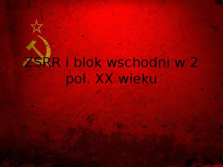 ZSRR i blok wschodni w 2 poł. XX wieku - Slajd 1