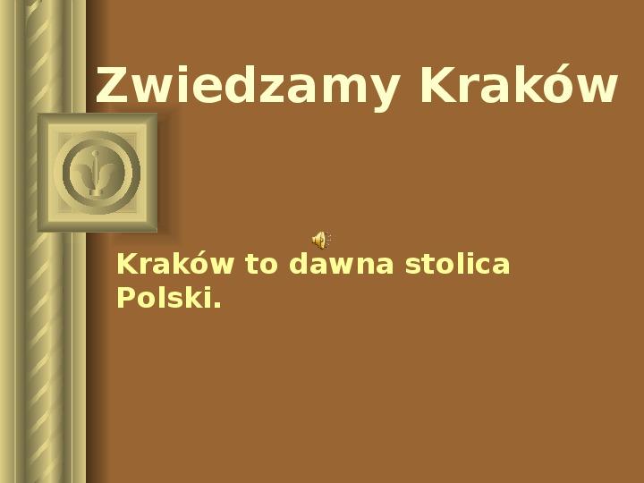 Zwiedzamy Kraków Kraków to dawna stolica Polski - Slajd 1