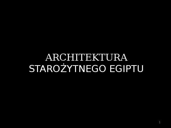 Architektura starożytnego Egiptu - Slajd 1