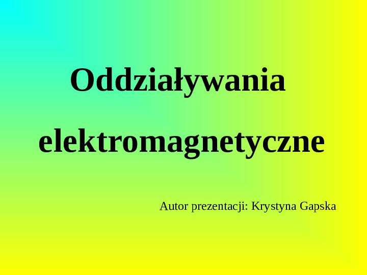 Oddziaływania elektromagnetyczne - Slajd 0