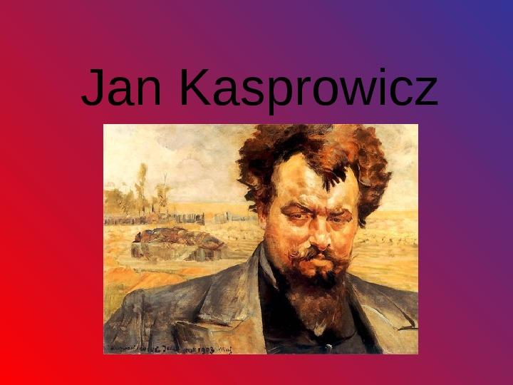 Jan Kasprowicz - Slajd 1