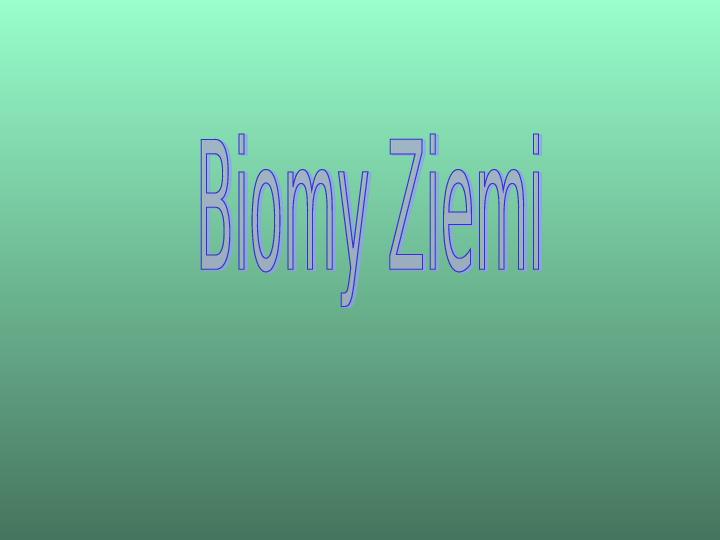 Biomy Ziemi - Slajd 1