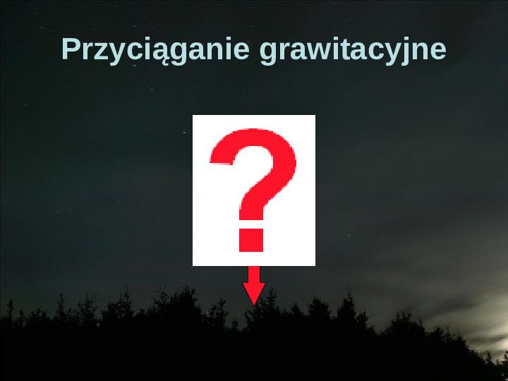 Na przekór grawitacji - Slajd 1