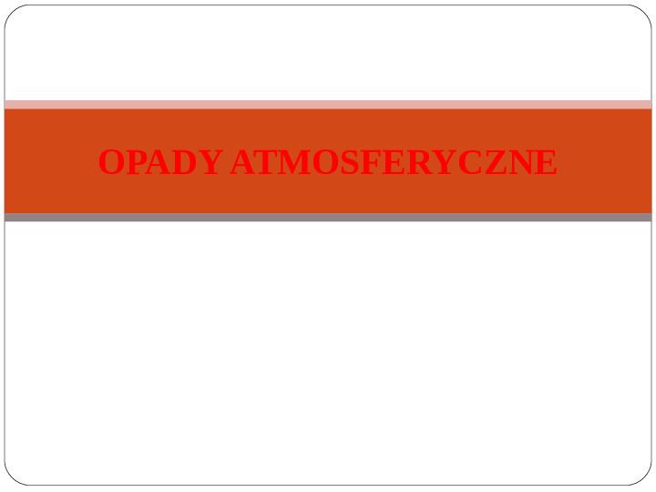Opady atmosferyczne - Slajd 1