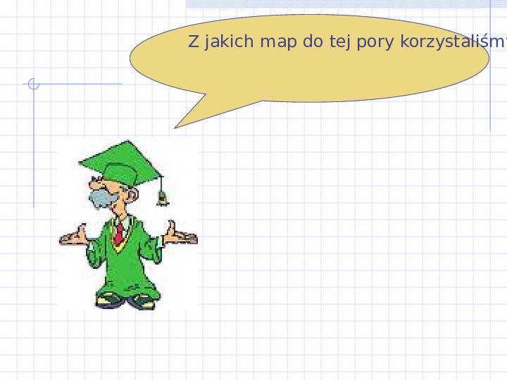 Poznaj rodzaje map - Slajd 2