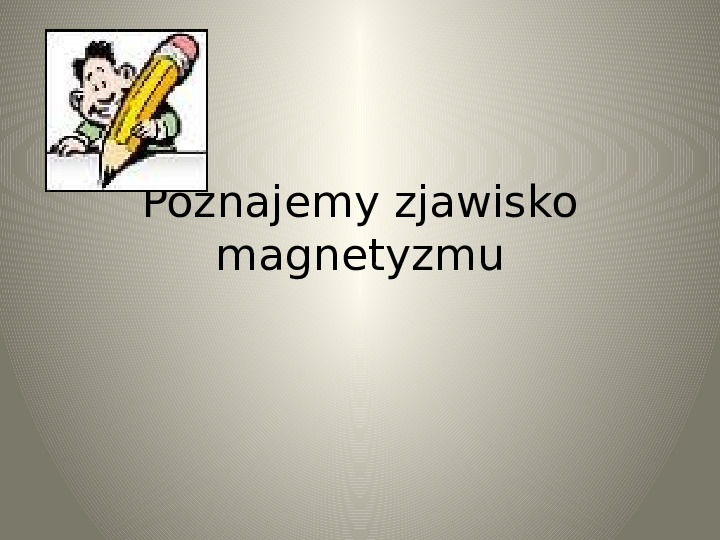 Poznajemy zjawisko magnetyzmu - Slajd 0