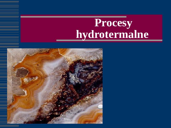 Procesy hydrotermalne - wietrzenie - Slajd 1