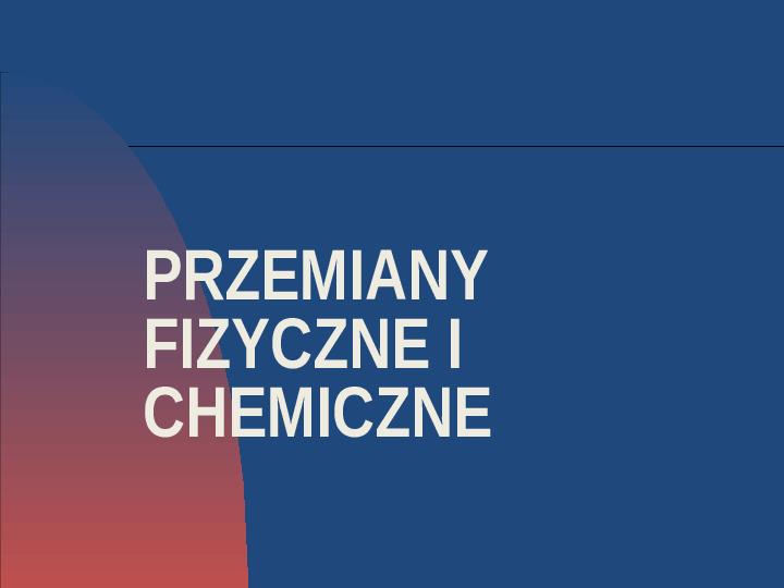 Przemiany fizyczne i chemiczne - Slajd 0