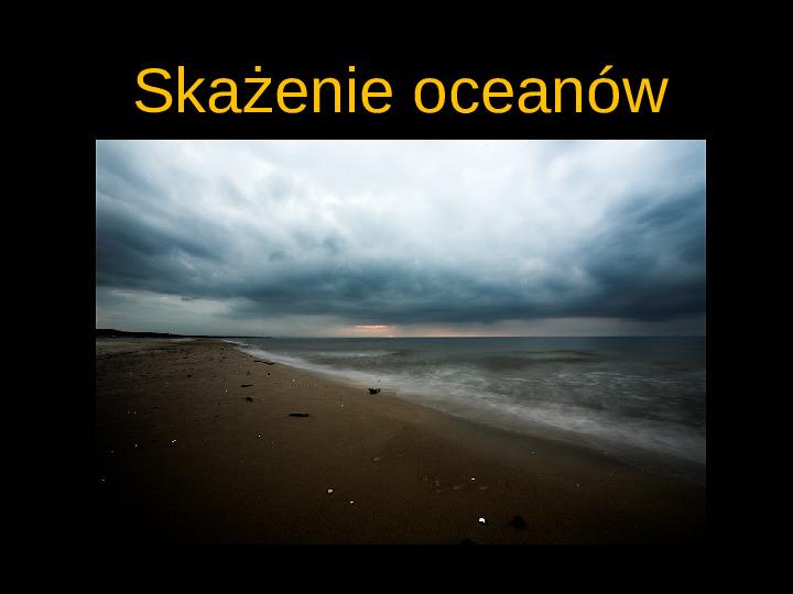 Skażenie oceanów - Slajd 1