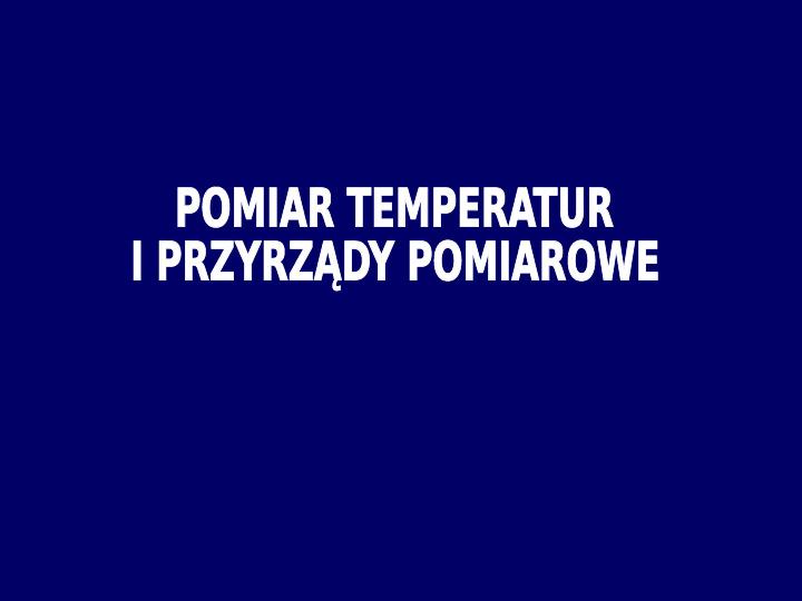 Pomiar temperatur i przyrządy pomiarowe - Slajd 1