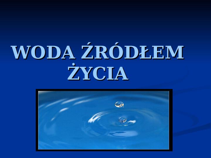 Woda źródłem życia - Slajd 1