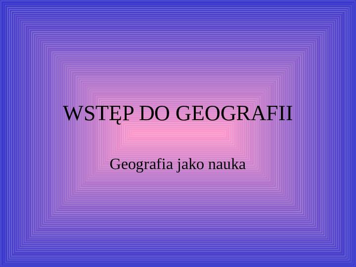 Geografia jako nauka - Slajd 1