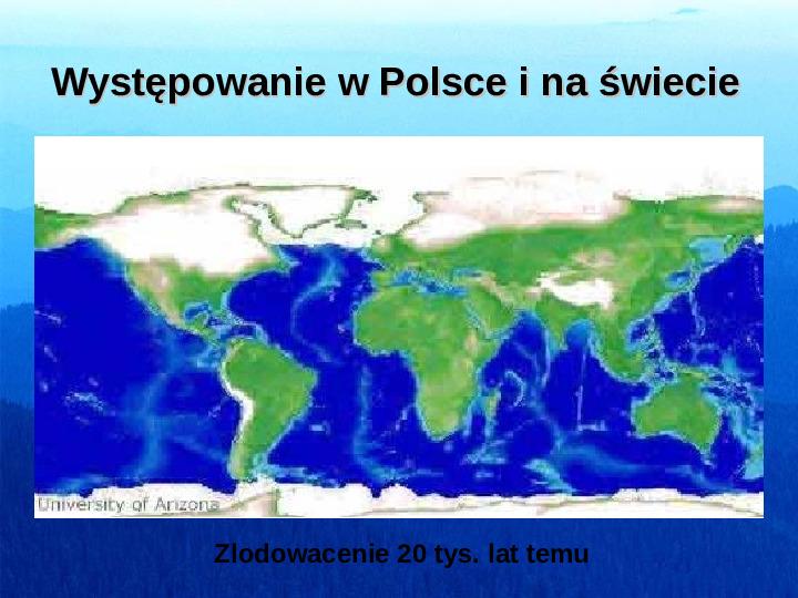 Występowanie w Polsce i na świecie Zlodowacenie 20 tys. lat temu - Slajd 1