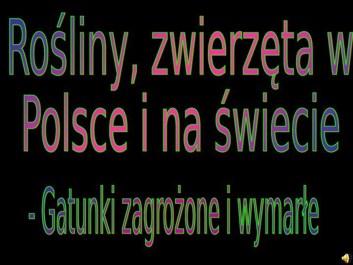 Rośliny, zwierzęta w Polsce i na świecie - gatunki zagrożone i wymarłe - Slajd 1