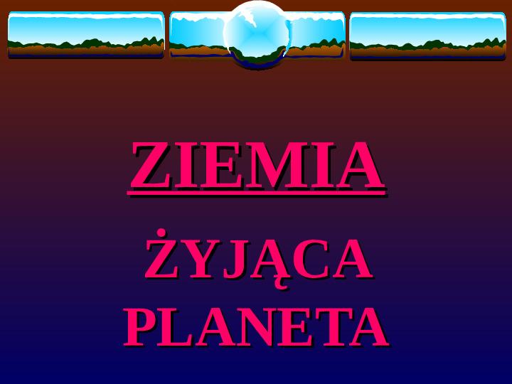 Ziemia, żyjąca planeta - Slajd 1