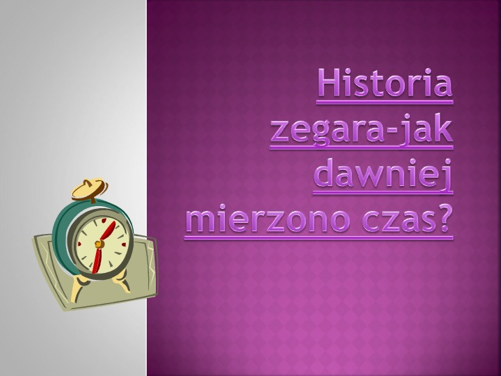 Historia zegara-jak dawniej mierzono czas? - Slajd 1
