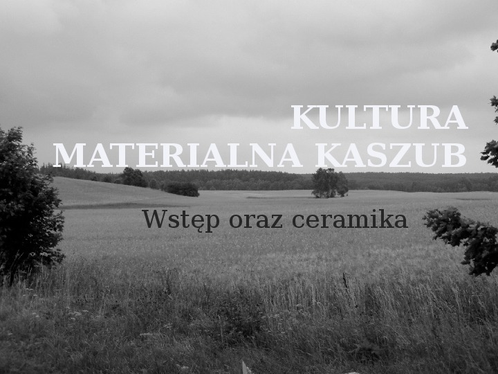Kultura Materialna Kaszub - Slajd 0