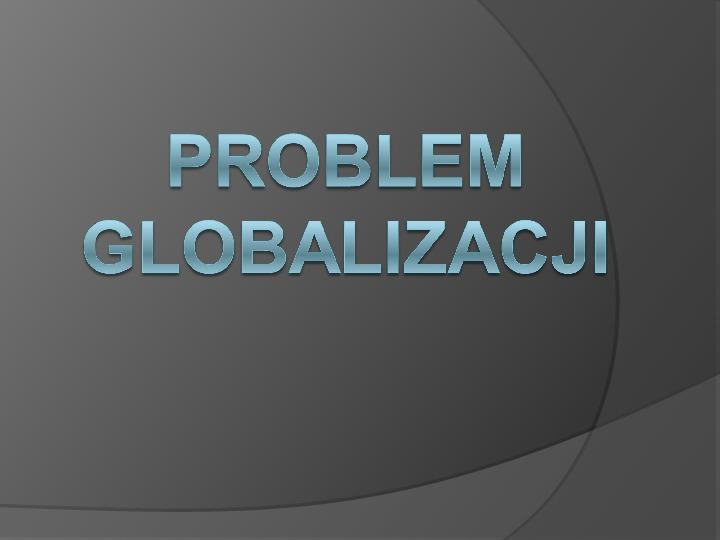 Problem Globalizacji - Slajd 1