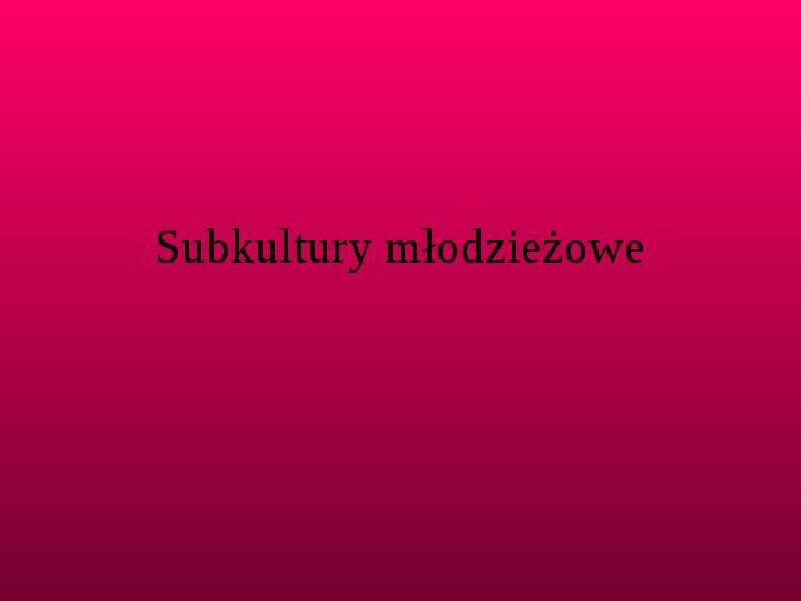 Subkultury młodzieżowe - Slajd 1