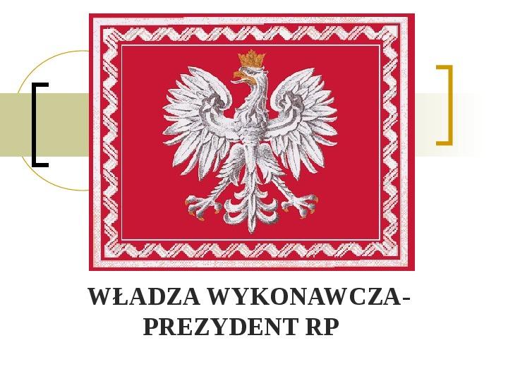 Władza wykonawcza - prezydent RP - Slajd 1